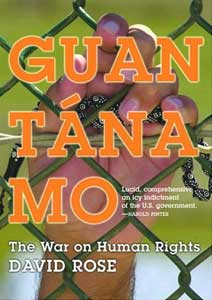 Guantanamo: The War on Human Rights by David Rose